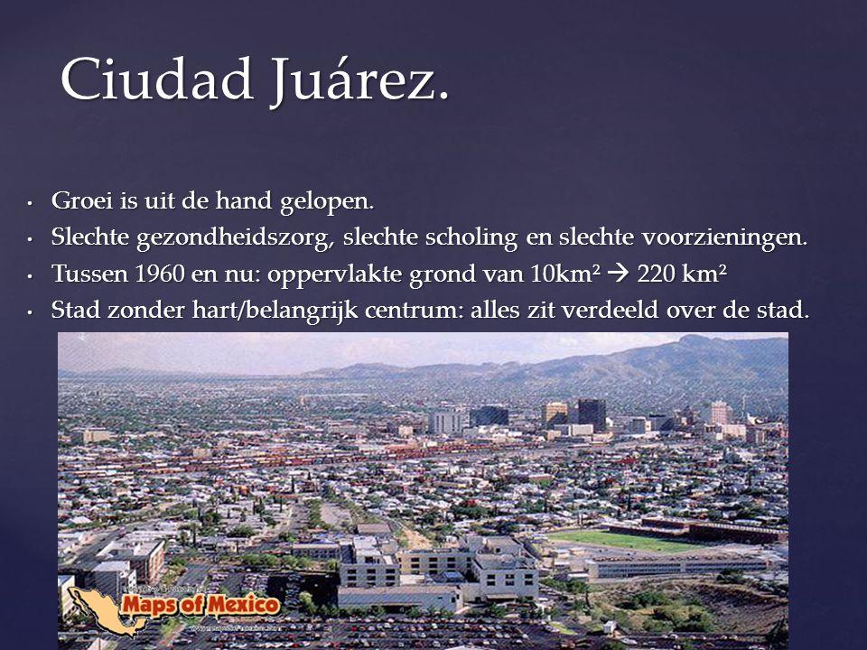 Ciudad Juárez. Groei is uit de hand gelopen.