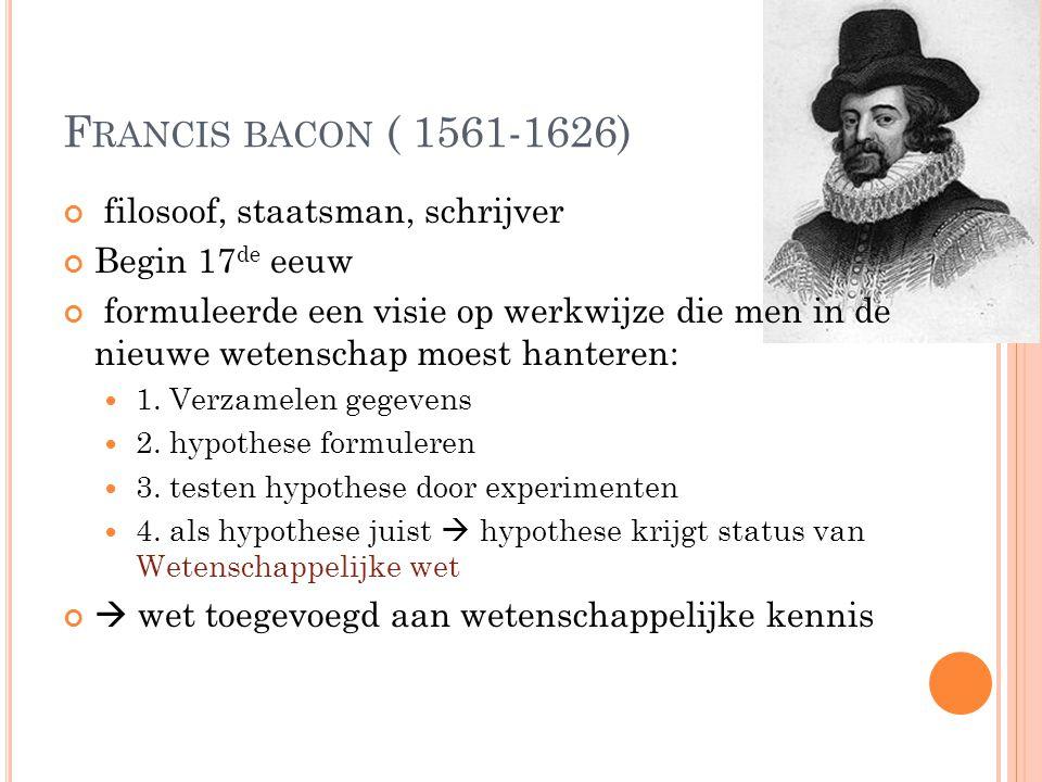 Francis bacon ( 1561-1626) filosoof, staatsman, schrijver