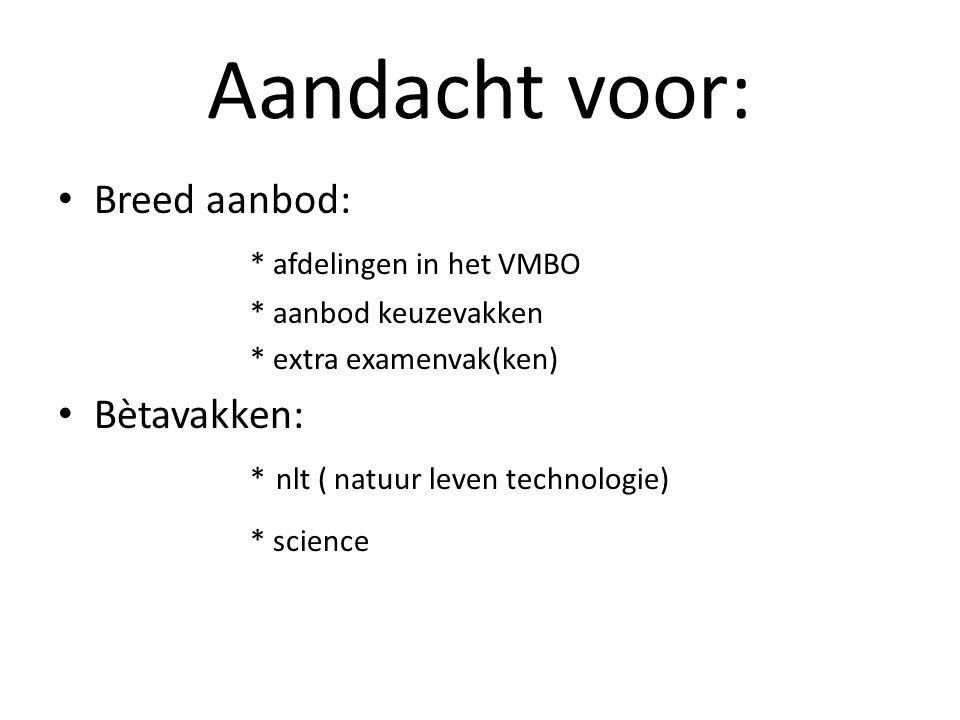 Aandacht voor: Breed aanbod: * afdelingen in het VMBO Bètavakken: