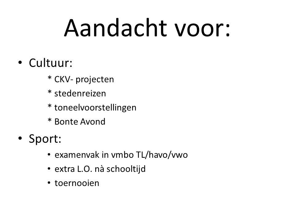Aandacht voor: Cultuur: Sport: * CKV- projecten * stedenreizen