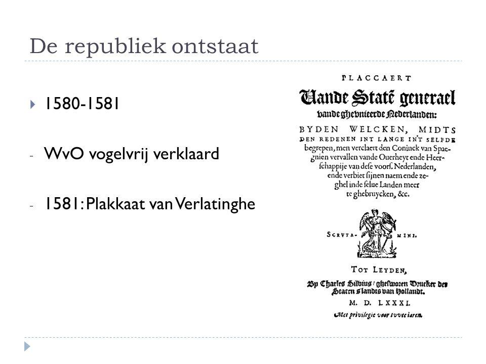 De republiek ontstaat 1580-1581 WvO vogelvrij verklaard