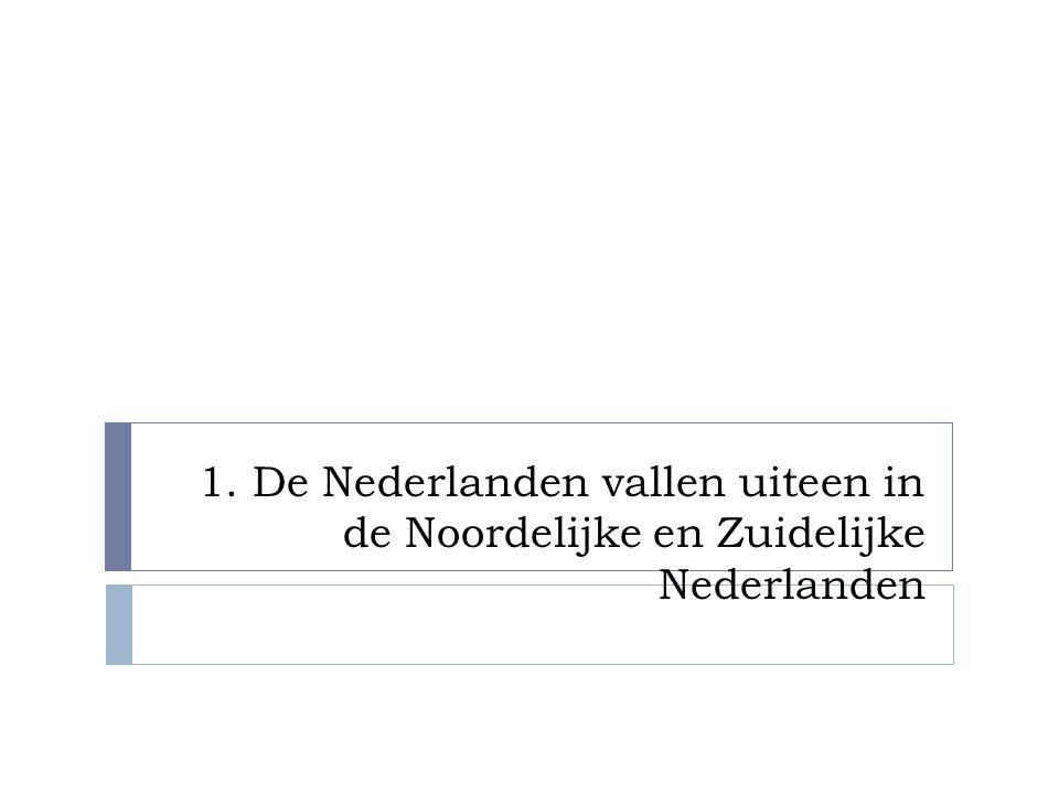 1. De Nederlanden vallen uiteen in de Noordelijke en Zuidelijke Nederlanden