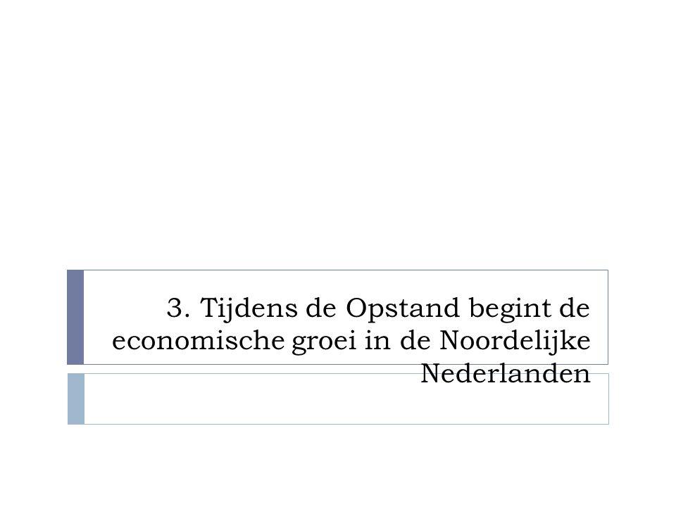 3. Tijdens de Opstand begint de economische groei in de Noordelijke Nederlanden