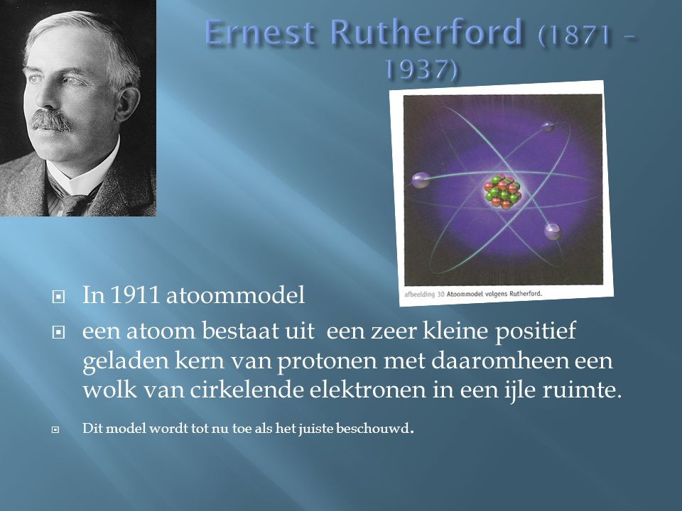 Ernest Rutherford (1871 – 1937) In 1911 atoommodel