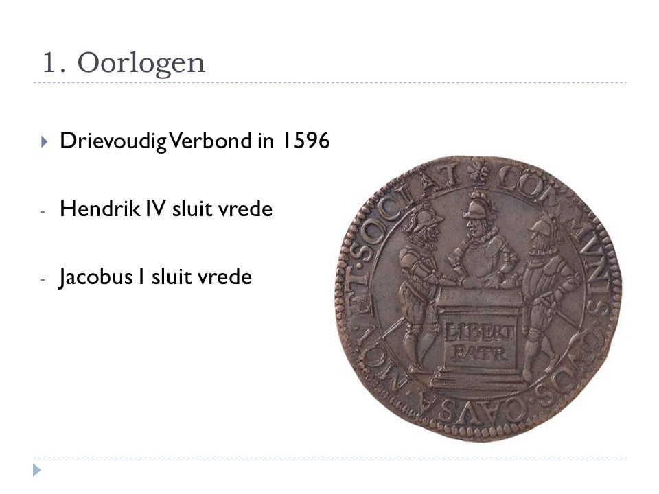 1. Oorlogen Drievoudig Verbond in 1596 Hendrik IV sluit vrede