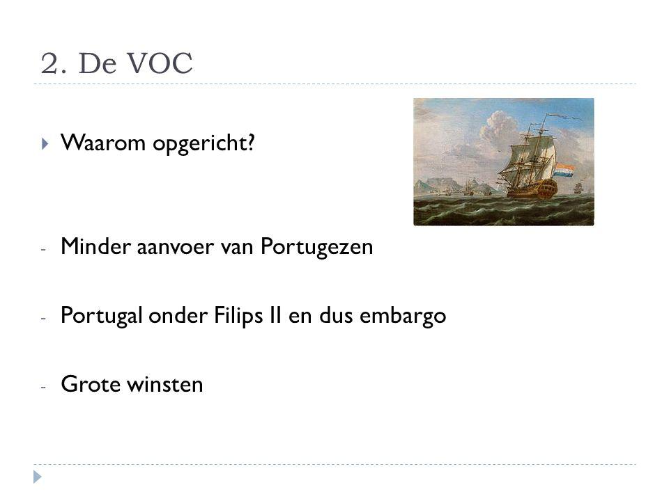 2. De VOC Waarom opgericht Minder aanvoer van Portugezen