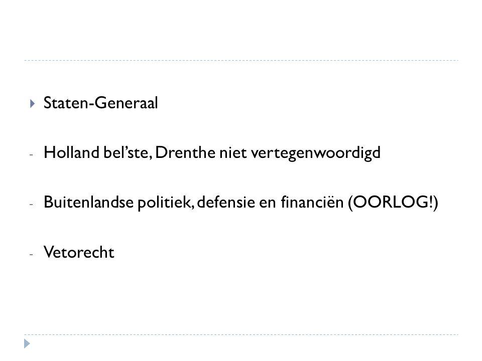 Staten-Generaal Holland bel'ste, Drenthe niet vertegenwoordigd. Buitenlandse politiek, defensie en financiën (OORLOG!)