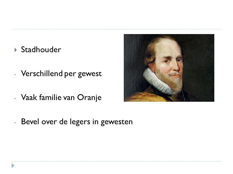 Stadhouder Verschillend per gewest Vaak familie van Oranje Bevel over de legers in gewesten