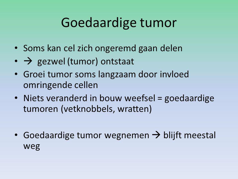 Goedaardige tumor Soms kan cel zich ongeremd gaan delen