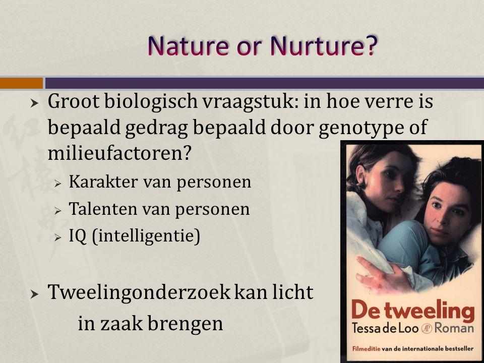 Nature or Nurture Groot biologisch vraagstuk: in hoe verre is bepaald gedrag bepaald door genotype of milieufactoren