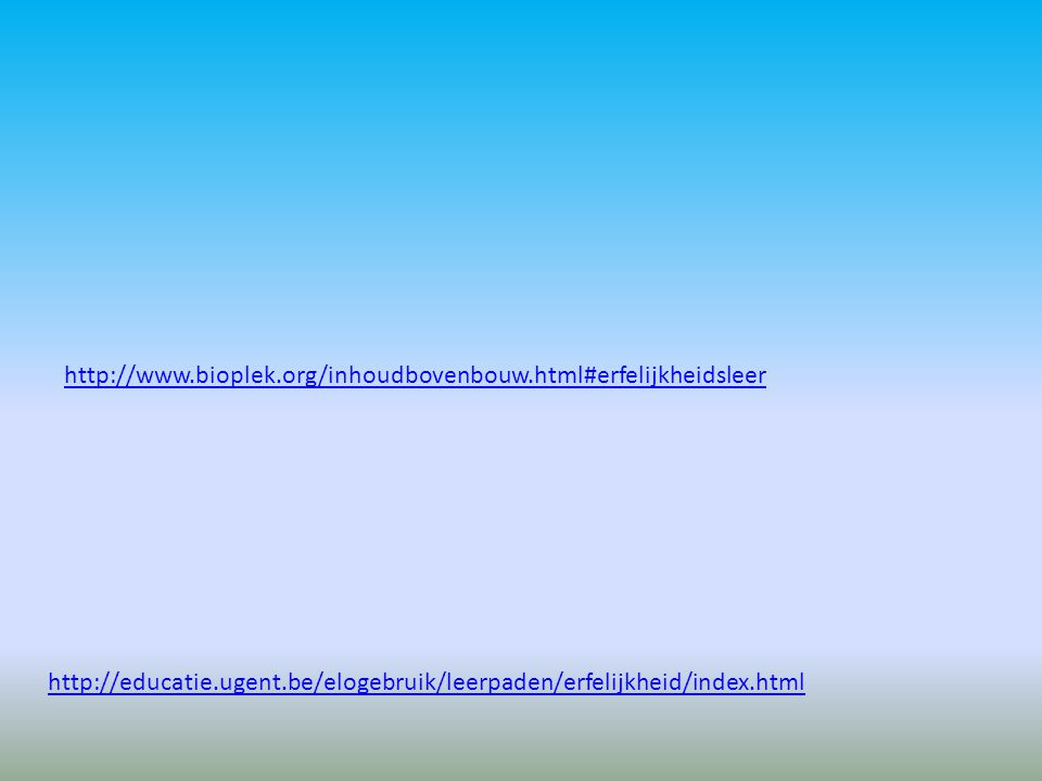 http://www.bioplek.org/inhoudbovenbouw.html#erfelijkheidsleer http://educatie.ugent.be/elogebruik/leerpaden/erfelijkheid/index.html.