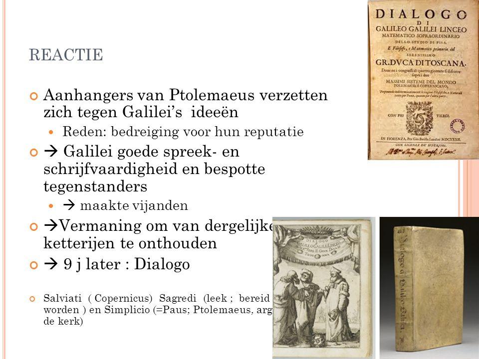 reactie Aanhangers van Ptolemaeus verzetten zich tegen Galilei's ideeën. Reden: bedreiging voor hun reputatie.
