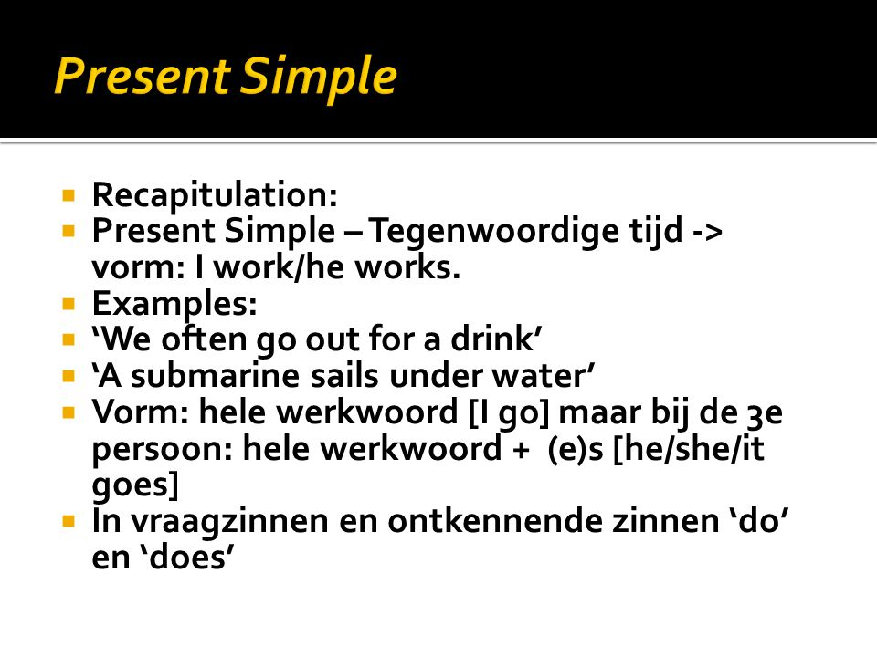 Present Simple Recapitulation: