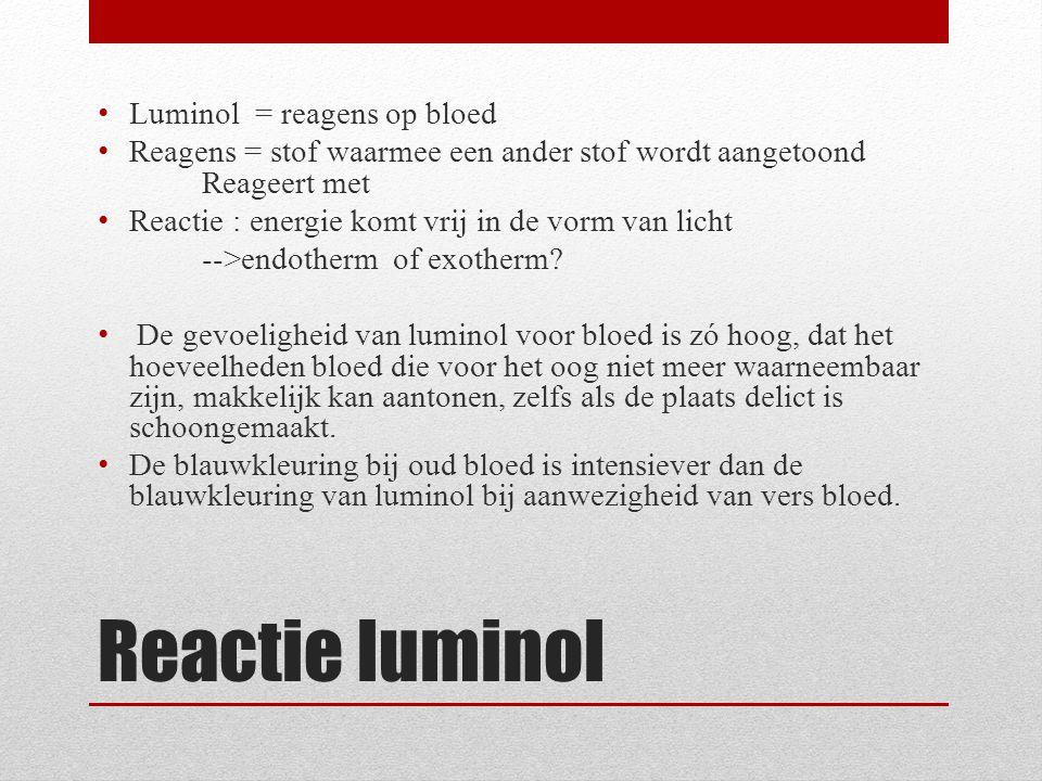 Reactie luminol Luminol = reagens op bloed