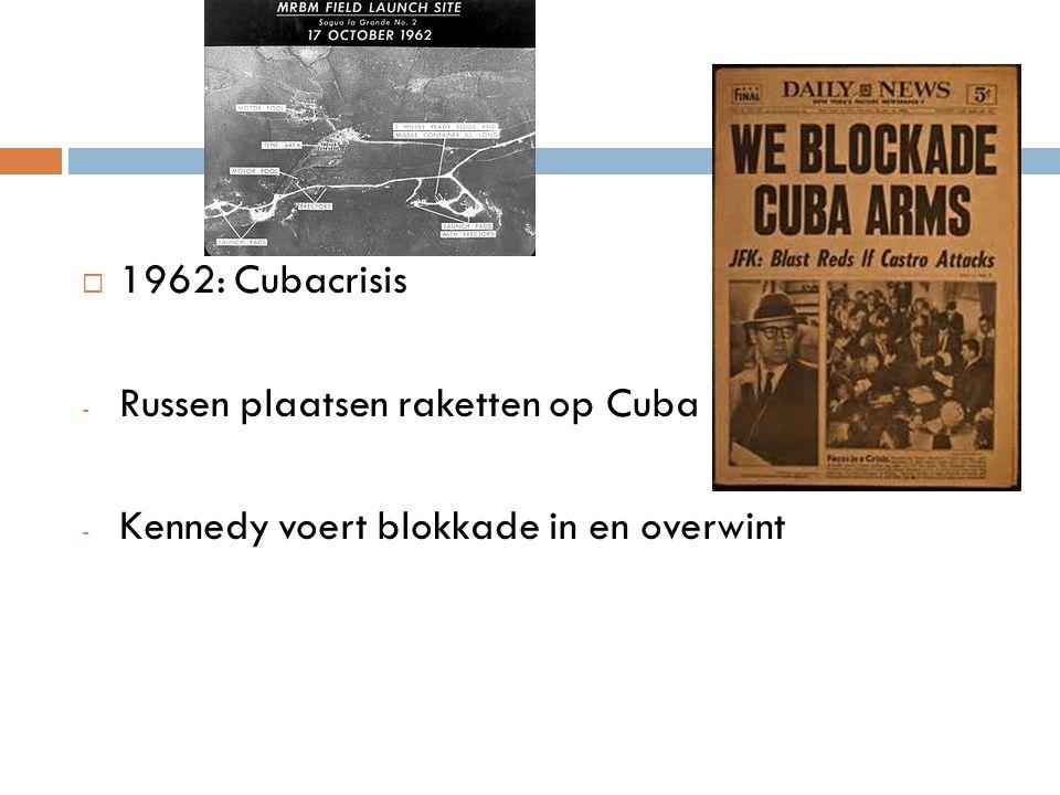 1962: Cubacrisis Russen plaatsen raketten op Cuba Kennedy voert blokkade in en overwint