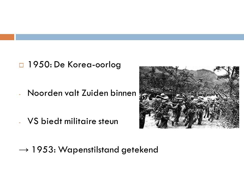 1950: De Korea-oorlog Noorden valt Zuiden binnen. VS biedt militaire steun.