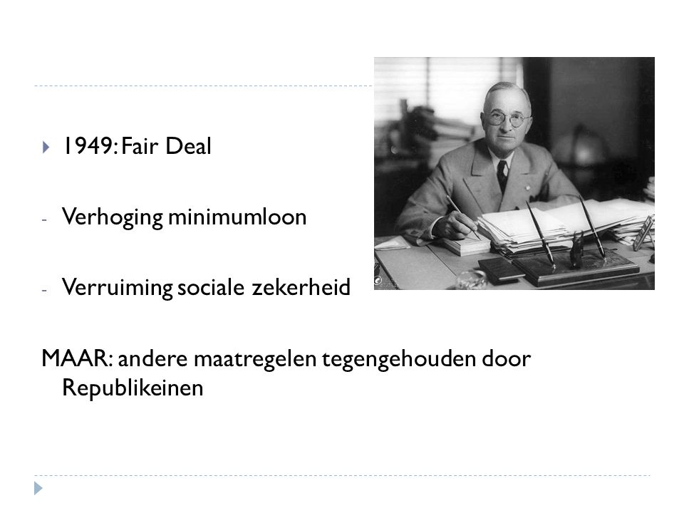 1949: Fair Deal Verhoging minimumloon. Verruiming sociale zekerheid.