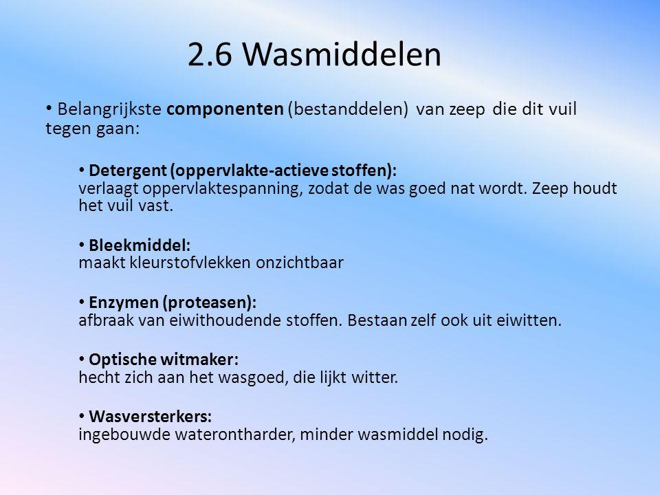 2.6 Wasmiddelen Belangrijkste componenten (bestanddelen) van zeep die dit vuil tegen gaan: