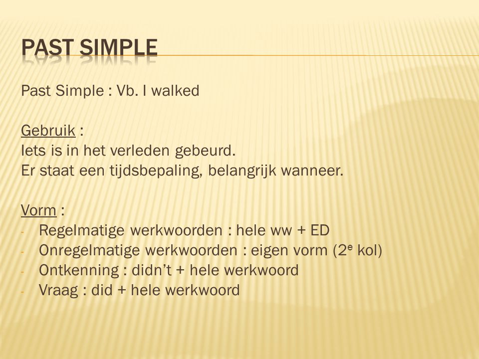 Past simple Past Simple : Vb. I walked Gebruik :