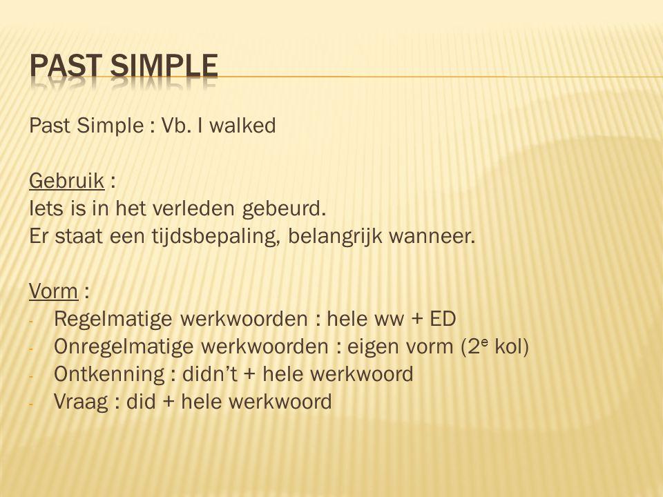 Past simple Past Simple : Vb. I walked Gebruik :