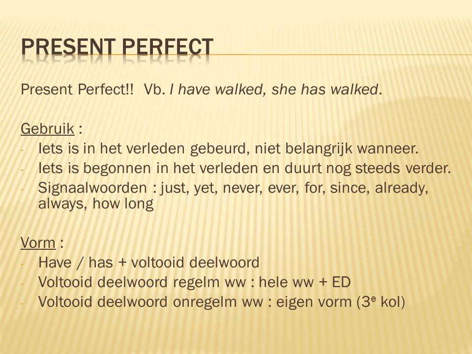 Present Perfect Present Perfect!! Vb. I have walked, she has walked.