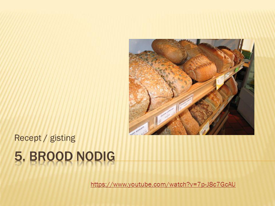 5. Brood nodig Recept / gisting