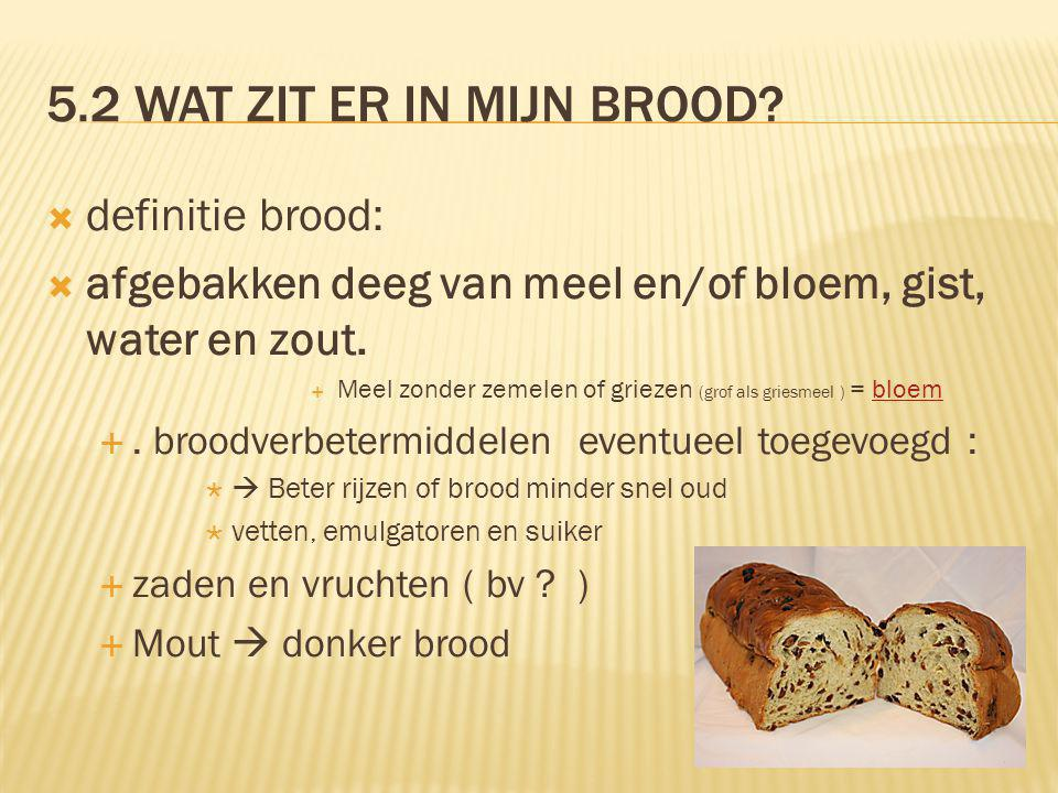 5.2 Wat zit er in mijn brood definitie brood: