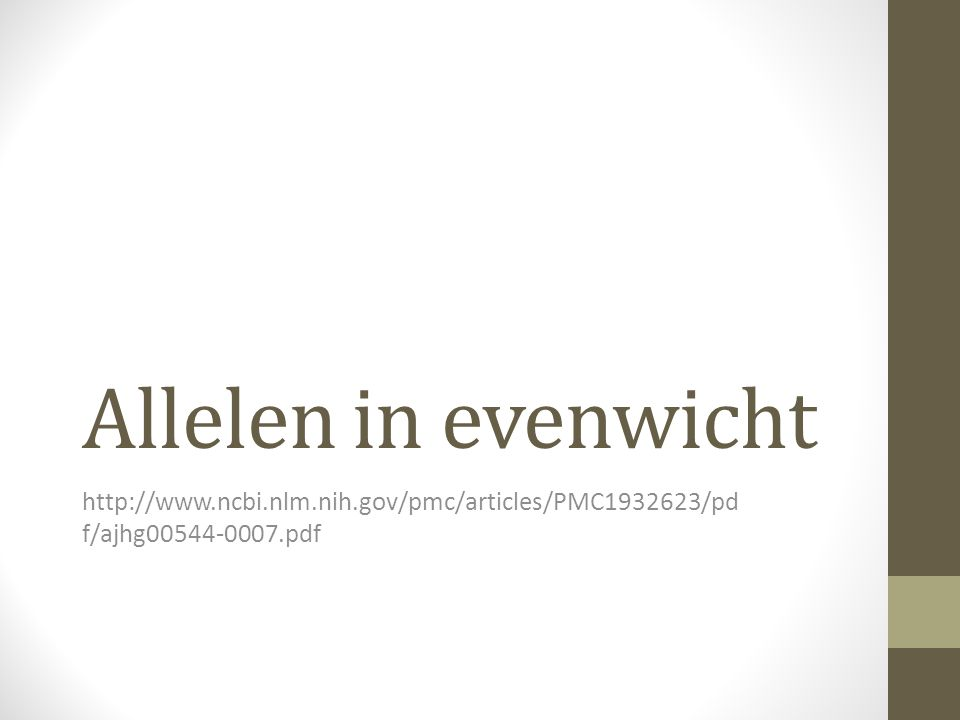 Allelen in evenwicht http://www.ncbi.nlm.nih.gov/pmc/articles/PMC1932623/pdf/ajhg00544-0007.pdf