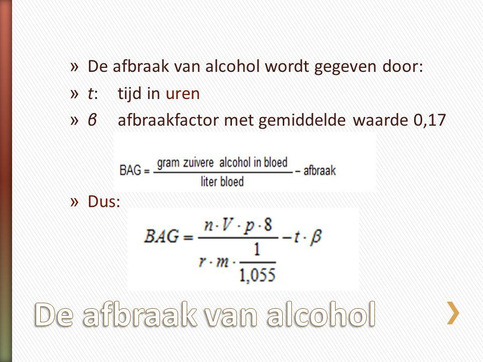 De afbraak van alcohol De afbraak van alcohol wordt gegeven door: