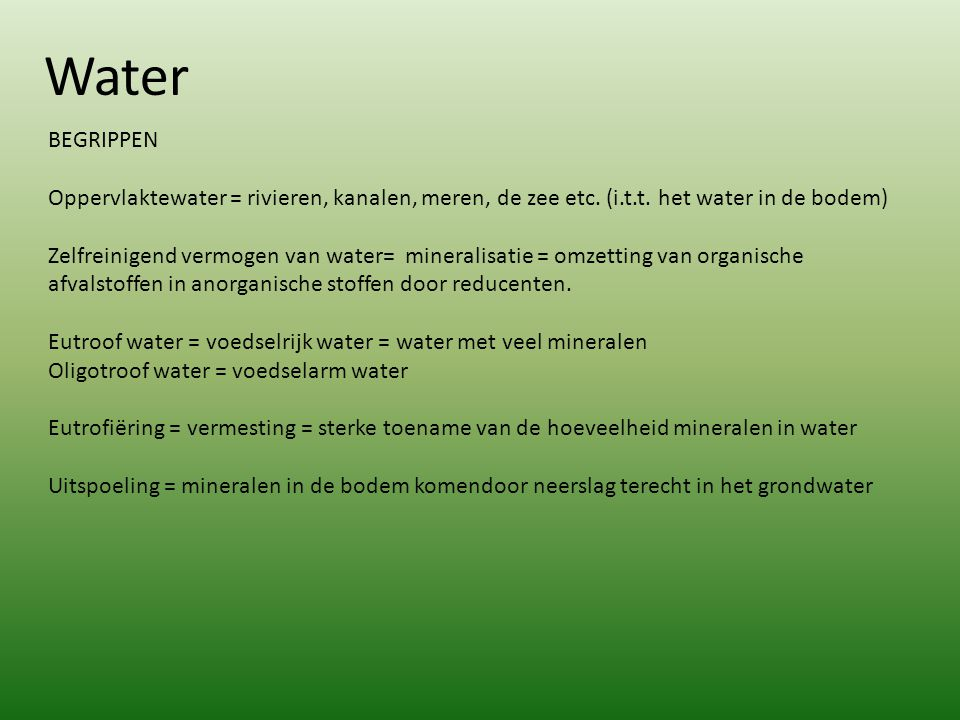Water BEGRIPPEN. Oppervlaktewater = rivieren, kanalen, meren, de zee etc. (i.t.t. het water in de bodem)