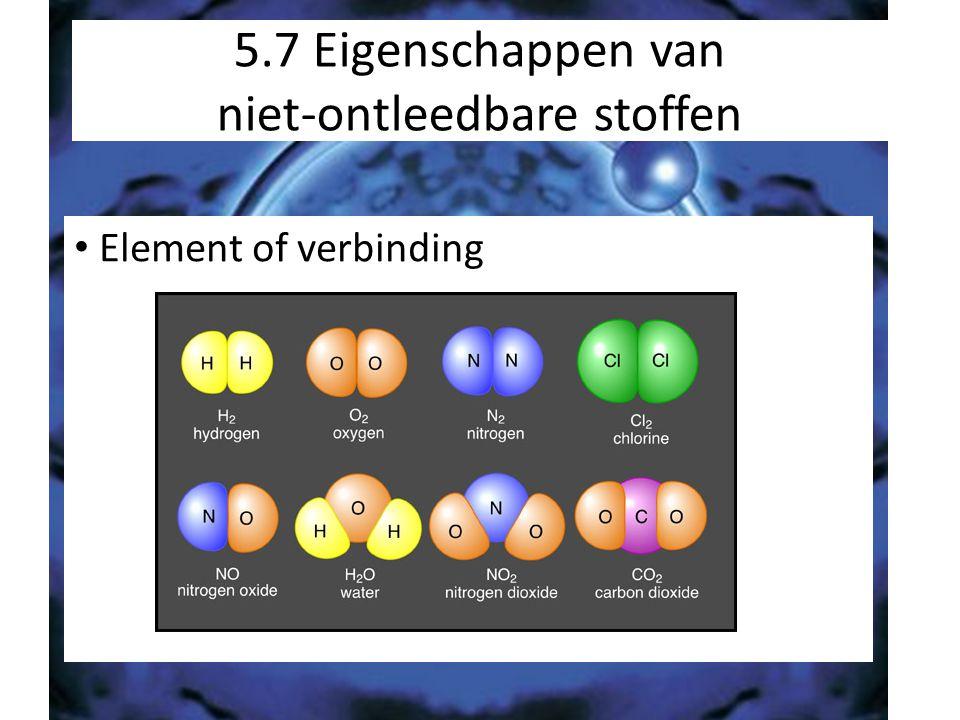 5.7 Eigenschappen van niet-ontleedbare stoffen