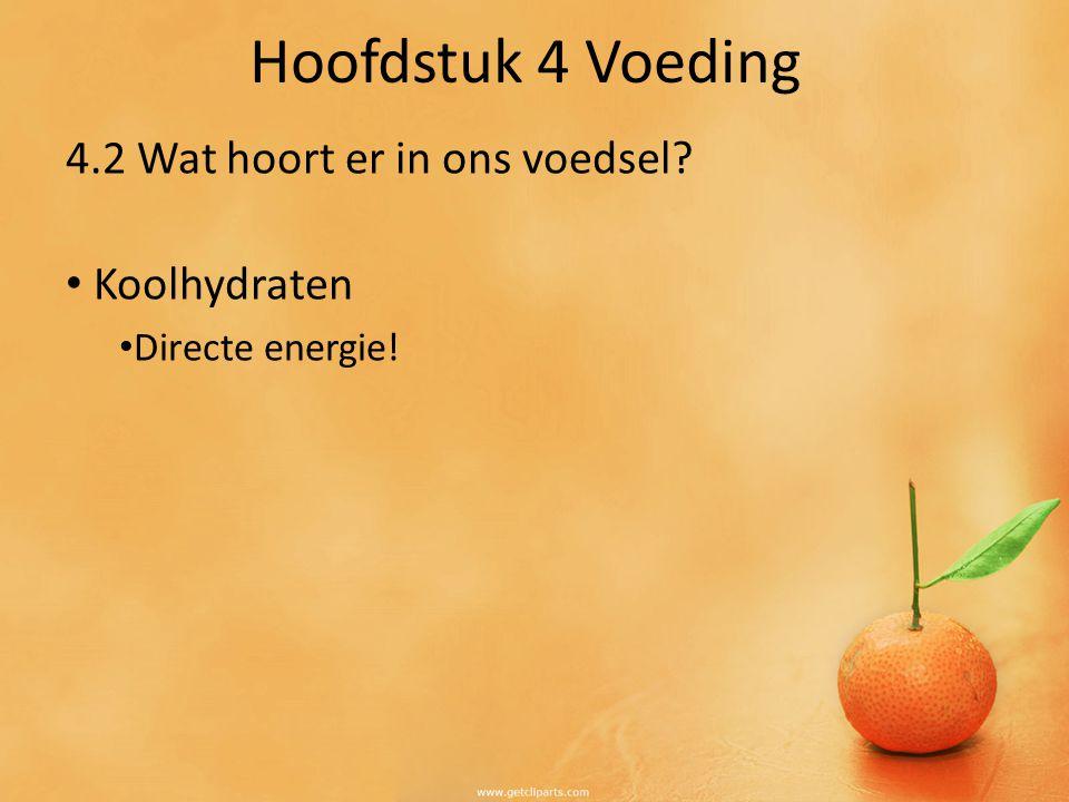 4.2 Wat hoort er in ons voedsel Koolhydraten Directe energie!