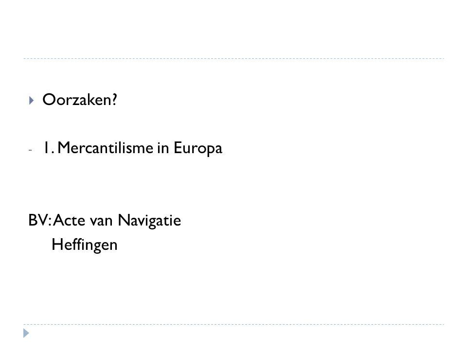 Oorzaken 1. Mercantilisme in Europa BV: Acte van Navigatie Heffingen