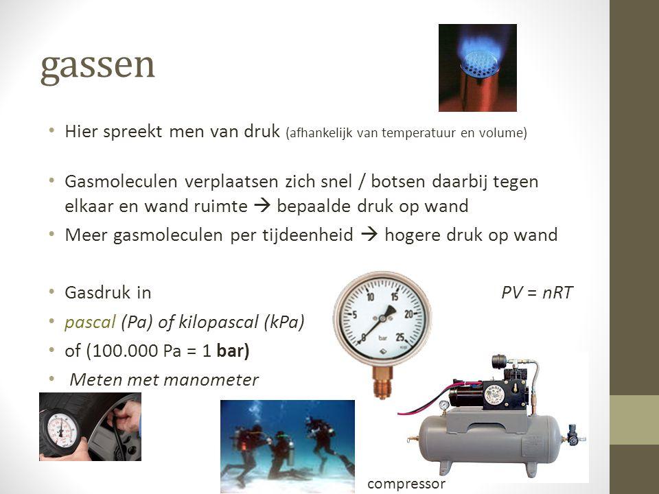 gassen Hier spreekt men van druk (afhankelijk van temperatuur en volume)