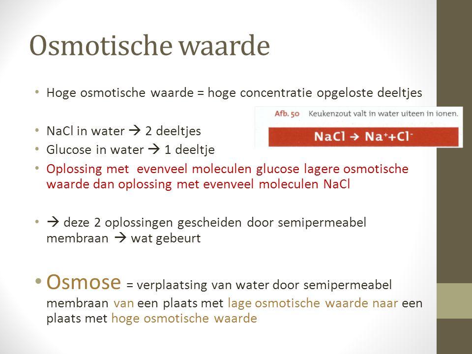 Osmotische waarde Hoge osmotische waarde = hoge concentratie opgeloste deeltjes. NaCl in water  2 deeltjes.