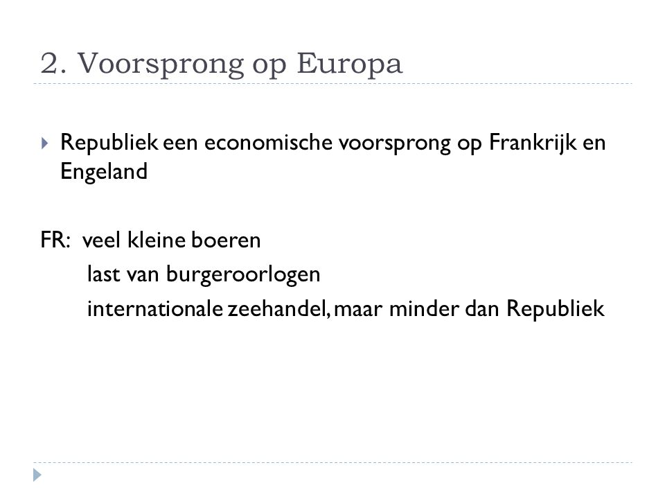 2. Voorsprong op Europa Republiek een economische voorsprong op Frankrijk en Engeland. FR: veel kleine boeren.