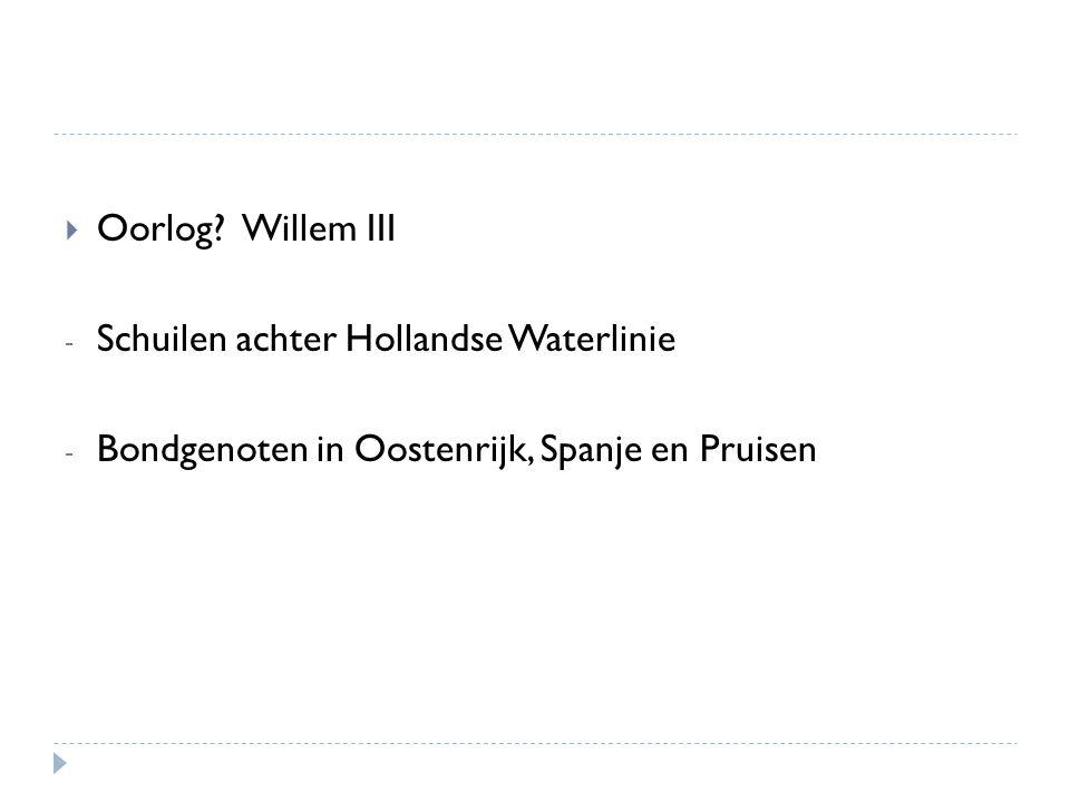 Oorlog. Willem III Schuilen achter Hollandse Waterlinie.