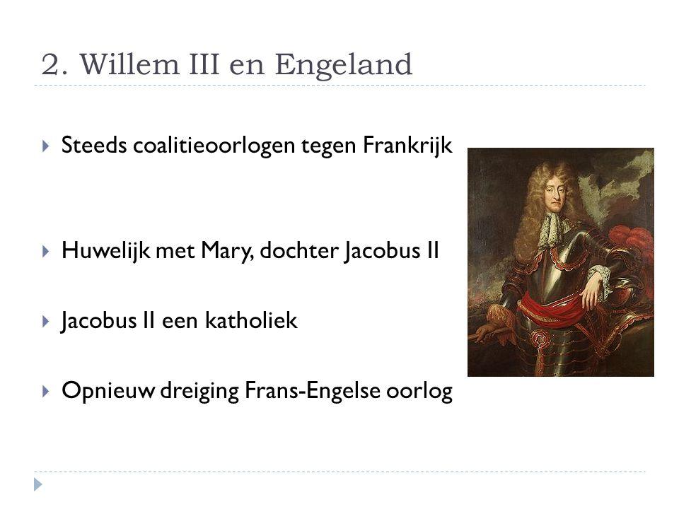2. Willem III en Engeland Steeds coalitieoorlogen tegen Frankrijk