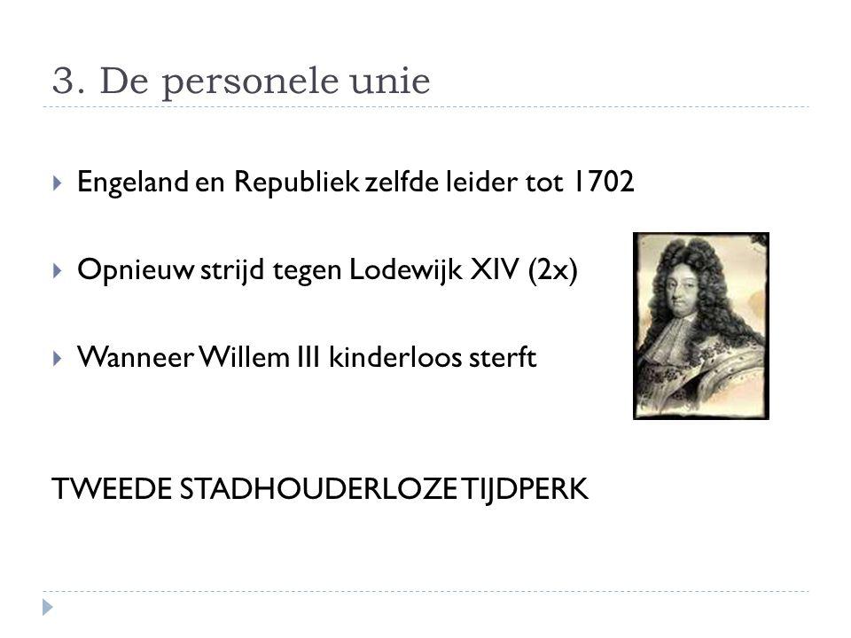 3. De personele unie Engeland en Republiek zelfde leider tot 1702