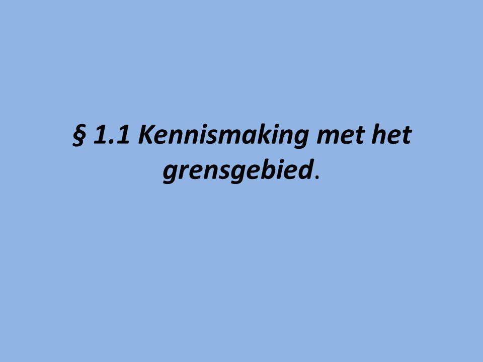 § 1.1 Kennismaking met het grensgebied.