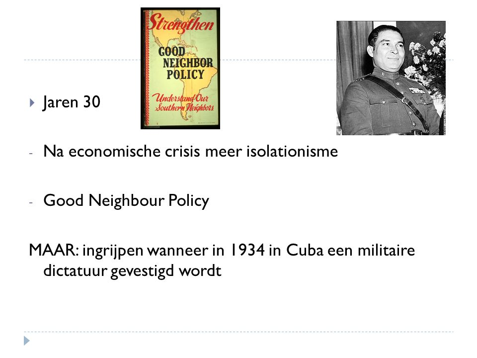 Jaren 30 Na economische crisis meer isolationisme. Good Neighbour Policy.