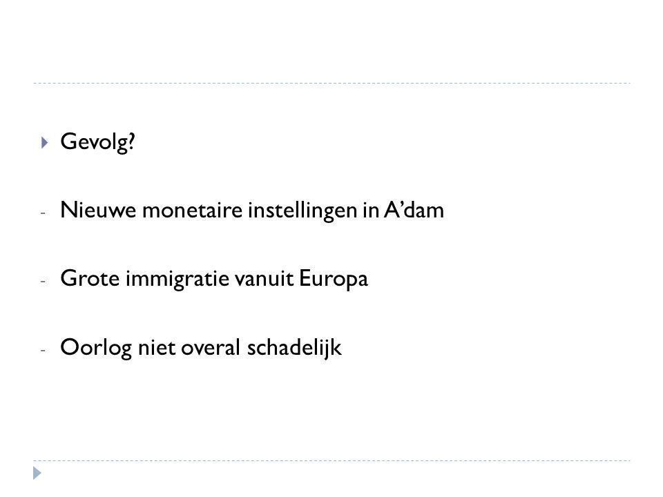 Gevolg. Nieuwe monetaire instellingen in A'dam. Grote immigratie vanuit Europa.