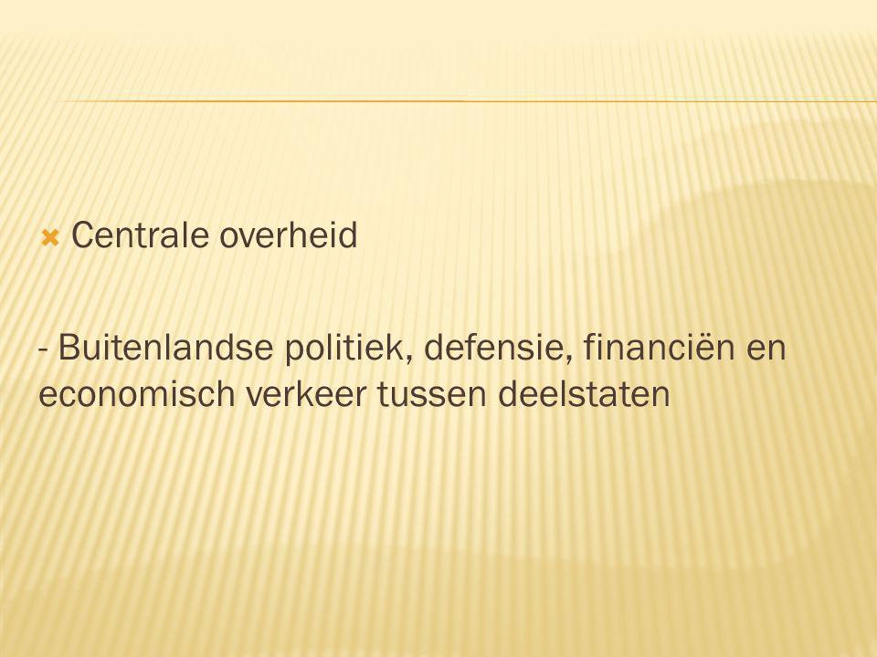 Centrale overheid - Buitenlandse politiek, defensie, financiën en economisch verkeer tussen deelstaten.