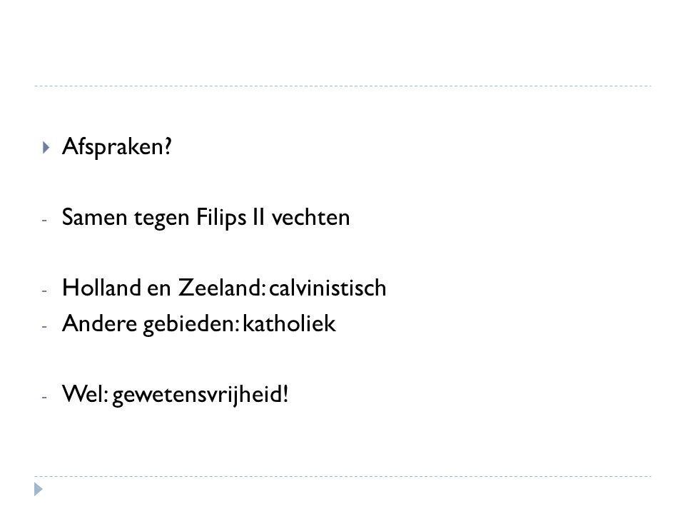 Afspraken Samen tegen Filips II vechten. Holland en Zeeland: calvinistisch. Andere gebieden: katholiek.