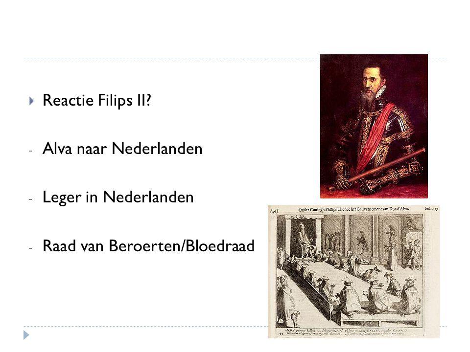 Reactie Filips II Alva naar Nederlanden Leger in Nederlanden Raad van Beroerten/Bloedraad
