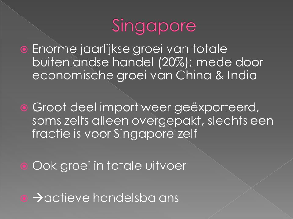 Singapore Enorme jaarlijkse groei van totale buitenlandse handel (20%); mede door economische groei van China & India.