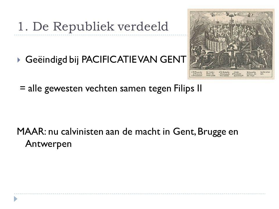 1. De Republiek verdeeld Geëindigd bij PACIFICATIE VAN GENT