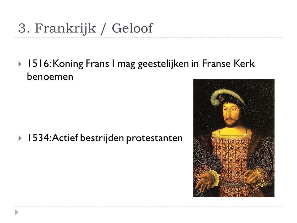 3. Frankrijk / Geloof 1516: Koning Frans I mag geestelijken in Franse Kerk benoemen.