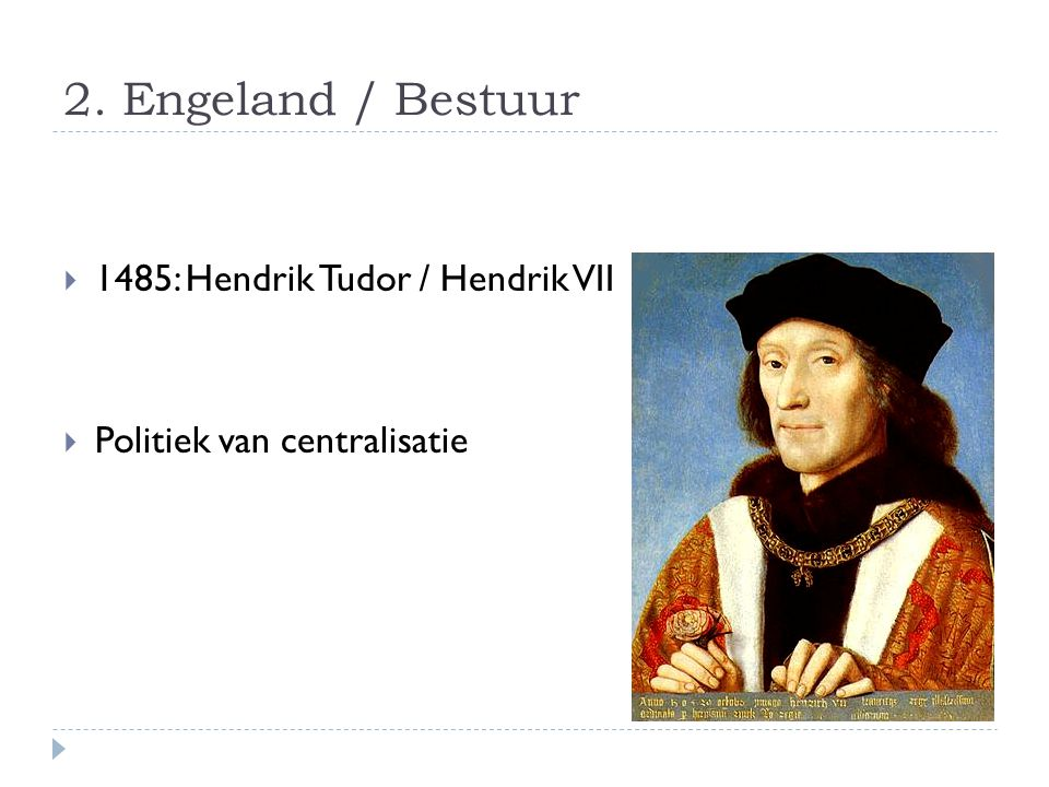 2. Engeland / Bestuur 1485: Hendrik Tudor / Hendrik VII