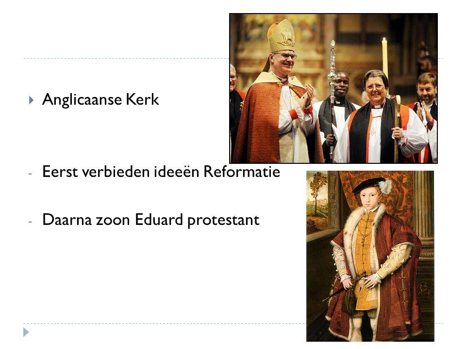 Anglicaanse Kerk Eerst verbieden ideeën Reformatie Daarna zoon Eduard protestant